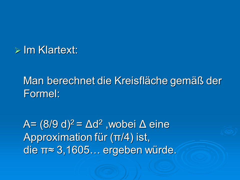  Im Klartext: Man berechnet die Kreisfläche gemäß der Formel: Man berechnet die Kreisfläche gemäß der Formel: A= (8/9 d) 2 = Δd 2,wobei Δ eine Approx