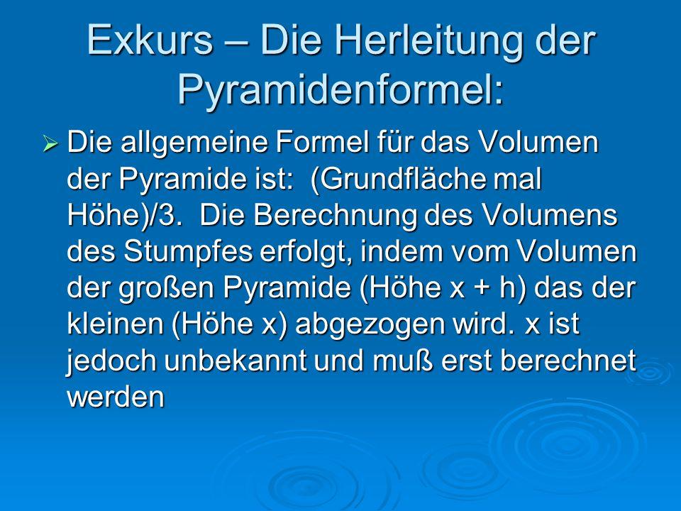 Exkurs – Die Herleitung der Pyramidenformel:  Die allgemeine Formel für das Volumen der Pyramide ist: (Grundfläche mal Höhe)/3. Die Berechnung des Vo