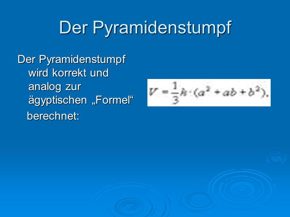 """Der Pyramidenstumpf Der Pyramidenstumpf wird korrekt und analog zur ägyptischen """"Formel"""" berechnet:"""