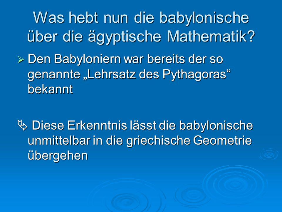 """Was hebt nun die babylonische über die ägyptische Mathematik?  Den Babyloniern war bereits der so genannte """"Lehrsatz des Pythagoras"""" bekannt  Diese"""