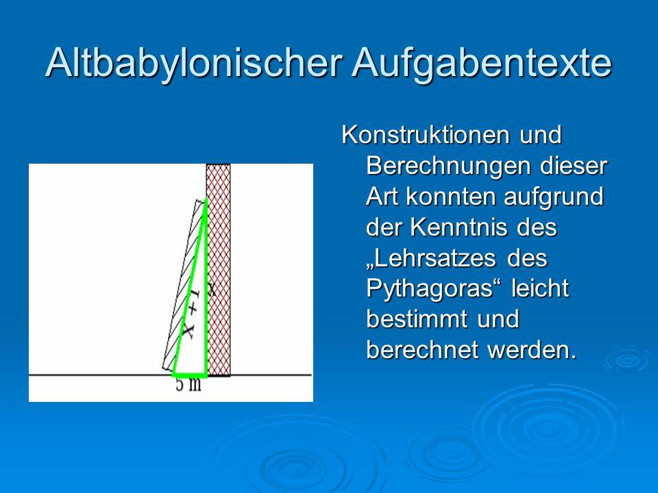 """Altbabylonischer Aufgabentexte Konstruktionen und Berechnungen dieser Art konnten aufgrund der Kenntnis des """"Lehrsatzes des Pythagoras"""" leicht bestimm"""