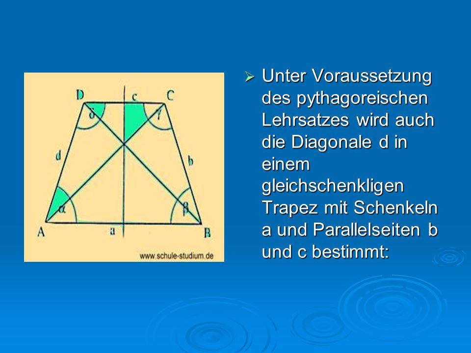  Unter Voraussetzung des pythagoreischen Lehrsatzes wird auch die Diagonale d in einem gleichschenkligen Trapez mit Schenkeln a und Parallelseiten b