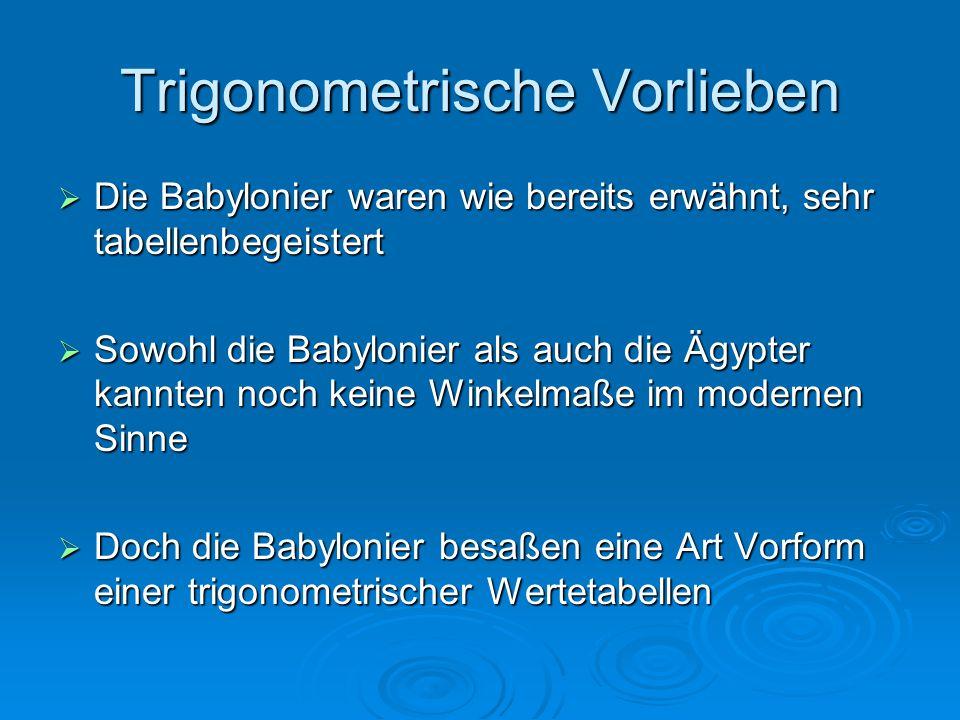 Trigonometrische Vorlieben  Die Babylonier waren wie bereits erwähnt, sehr tabellenbegeistert  Sowohl die Babylonier als auch die Ägypter kannten no