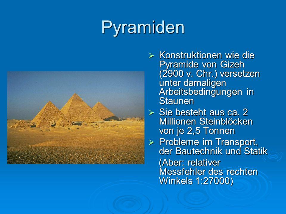 Pyramiden  Konstruktionen wie die Pyramide von Gizeh (2900 v. Chr.) versetzen unter damaligen Arbeitsbedingungen in Staunen  Sie besteht aus ca. 2 M