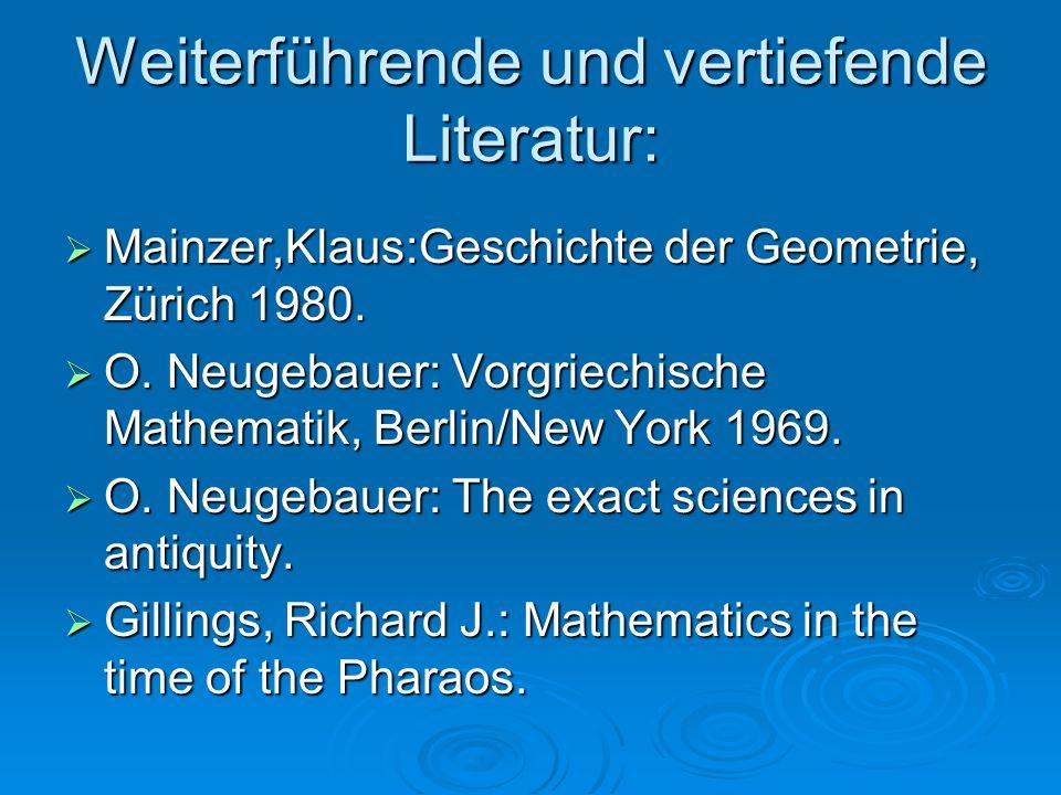 Weiterführende und vertiefende Literatur:  Mainzer,Klaus:Geschichte der Geometrie, Zürich 1980.  O. Neugebauer: Vorgriechische Mathematik, Berlin/Ne
