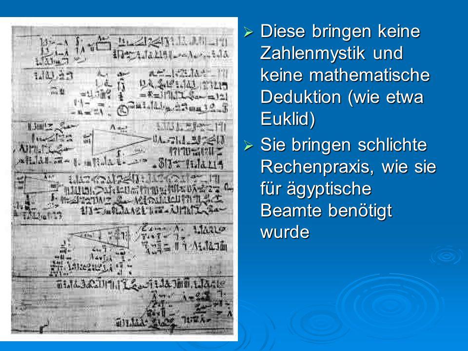  Diese bringen keine Zahlenmystik und keine mathematische Deduktion (wie etwa Euklid)  Sie bringen schlichte Rechenpraxis, wie sie für ägyptische Be