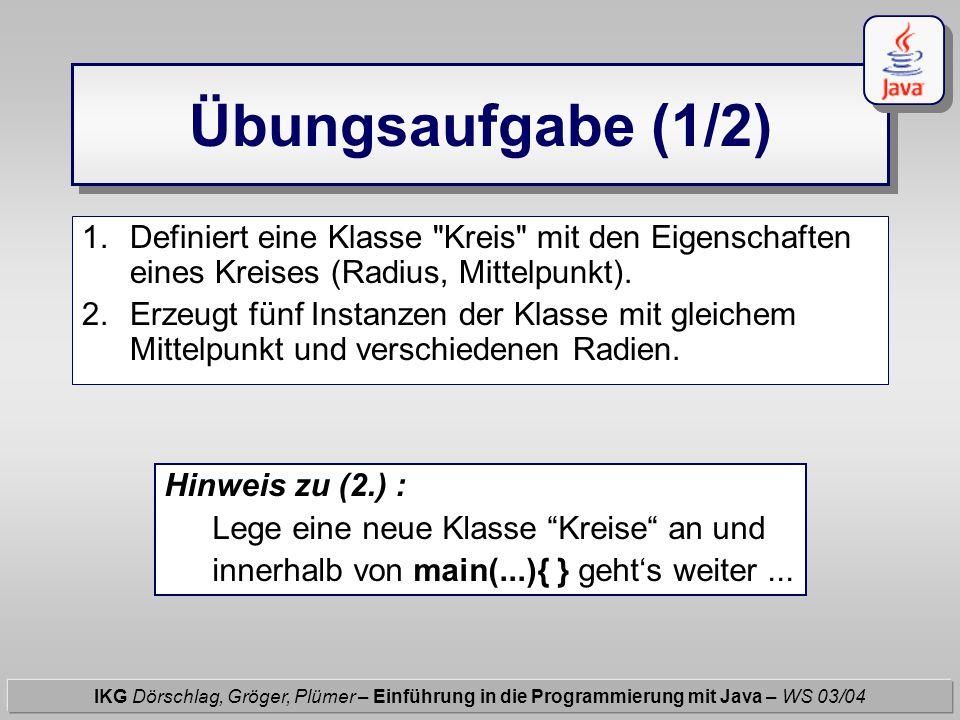 """Übungsaufgabe (1/2) IKG Dörschlag, Gröger, Plümer – Einführung in die Programmierung mit Java – WS 03/04 Hinweis zu (2.) : Lege eine neue Klasse """"Krei"""