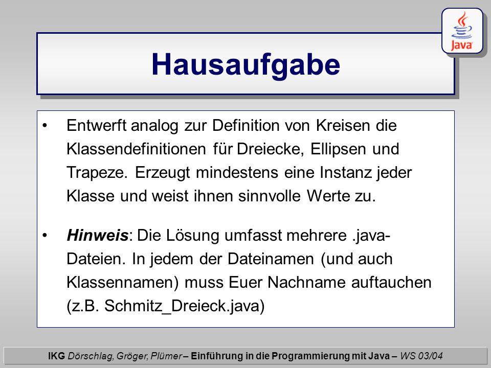 Hausaufgabe IKG Dörschlag, Gröger, Plümer – Einführung in die Programmierung mit Java – WS 03/04 Entwerft analog zur Definition von Kreisen die Klasse