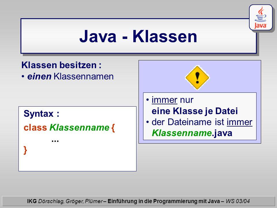 Java - Klassen - Parameter von Methoden - IKG Dörschlag, Gröger, Plümer – Einführung in die Programmierung mit Java – WS 03/04 Beispiel : class Punkt2D { int nummer; double x, y; void setX( double wert){ x = wert; } Syntax eines Parameters: typ parametername