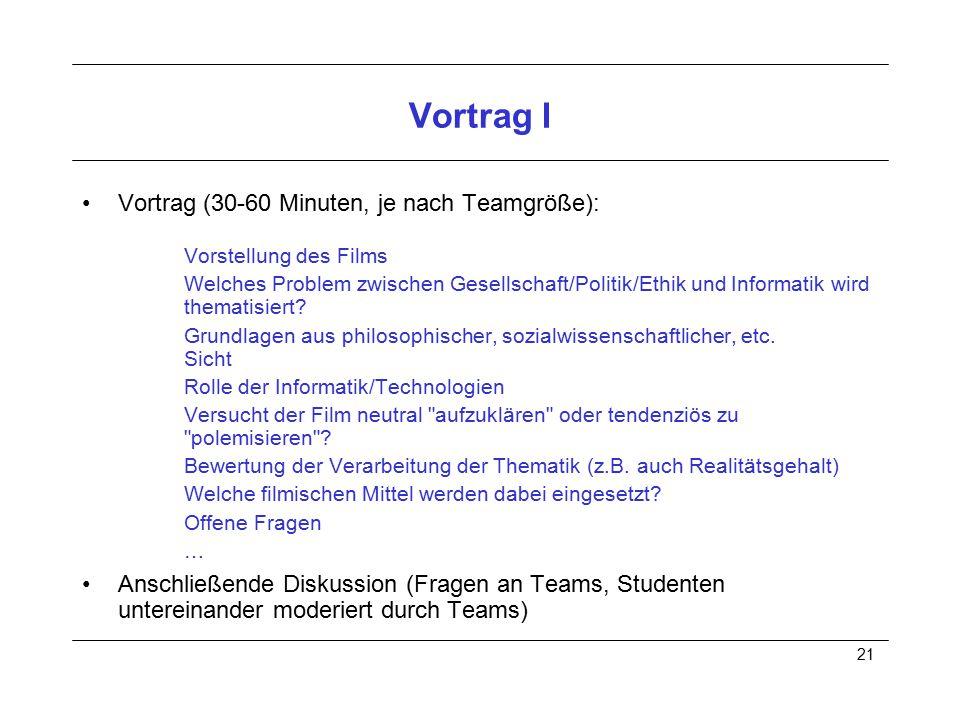 21 Vortrag I Vortrag (30-60 Minuten, je nach Teamgröße): Vorstellung des Films Welches Problem zwischen Gesellschaft/Politik/Ethik und Informatik wird