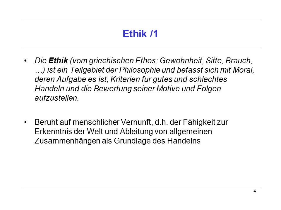 4 Ethik /1 Die Ethik (vom griechischen Ethos: Gewohnheit, Sitte, Brauch, …) ist ein Teilgebiet der Philosophie und befasst sich mit Moral, deren Aufga