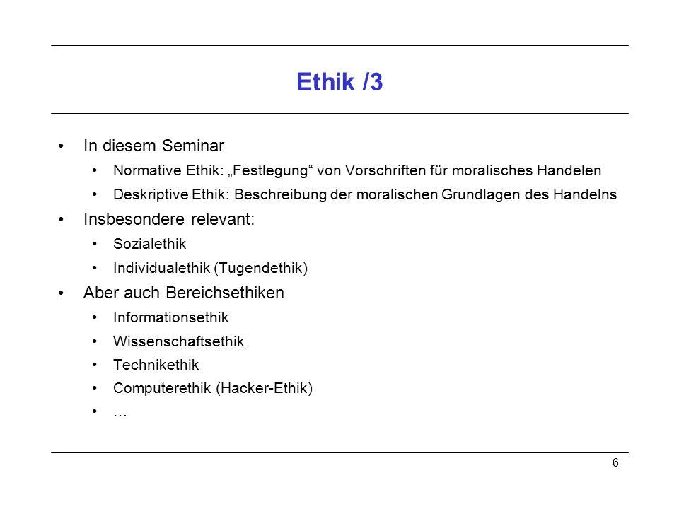 """6 Ethik /3 In diesem Seminar Normative Ethik: """"Festlegung"""" von Vorschriften für moralisches Handelen Deskriptive Ethik: Beschreibung der moralischen G"""