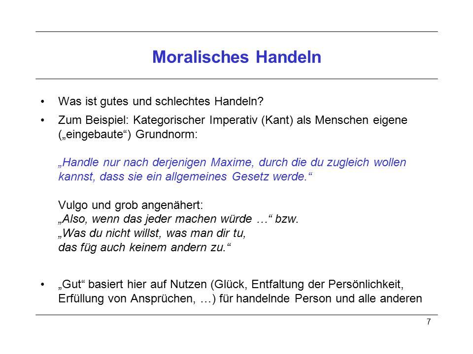 """7 Moralisches Handeln Was ist gutes und schlechtes Handeln? Zum Beispiel: Kategorischer Imperativ (Kant) als Menschen eigene (""""eingebaute"""") Grundnorm:"""