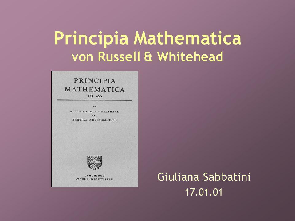 Principia Mathematica von Russell & Whitehead Giuliana Sabbatini 17.01.01