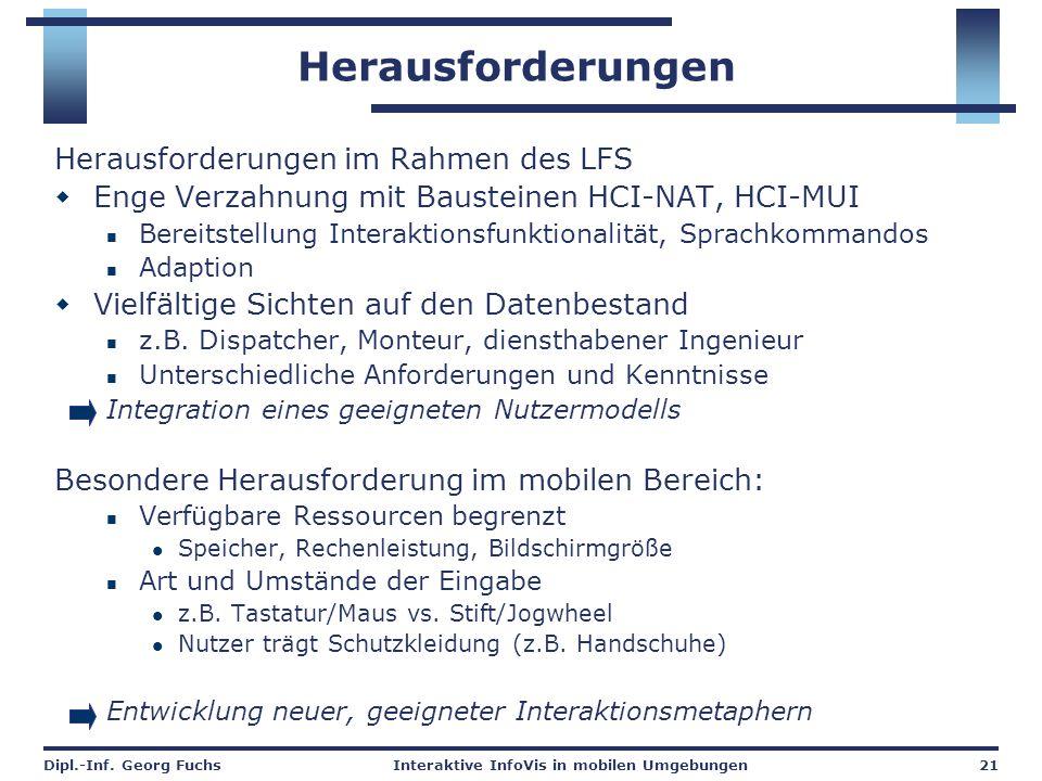 Dipl.-Inf. Georg FuchsInteraktive InfoVis in mobilen Umgebungen21 Herausforderungen Herausforderungen im Rahmen des LFS  Enge Verzahnung mit Baustein