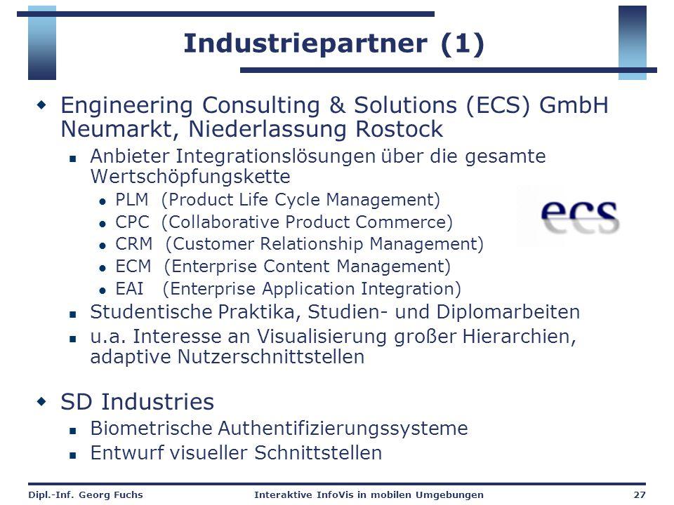 Dipl.-Inf. Georg FuchsInteraktive InfoVis in mobilen Umgebungen27 Industriepartner (1)  Engineering Consulting & Solutions (ECS) GmbH Neumarkt, Niede
