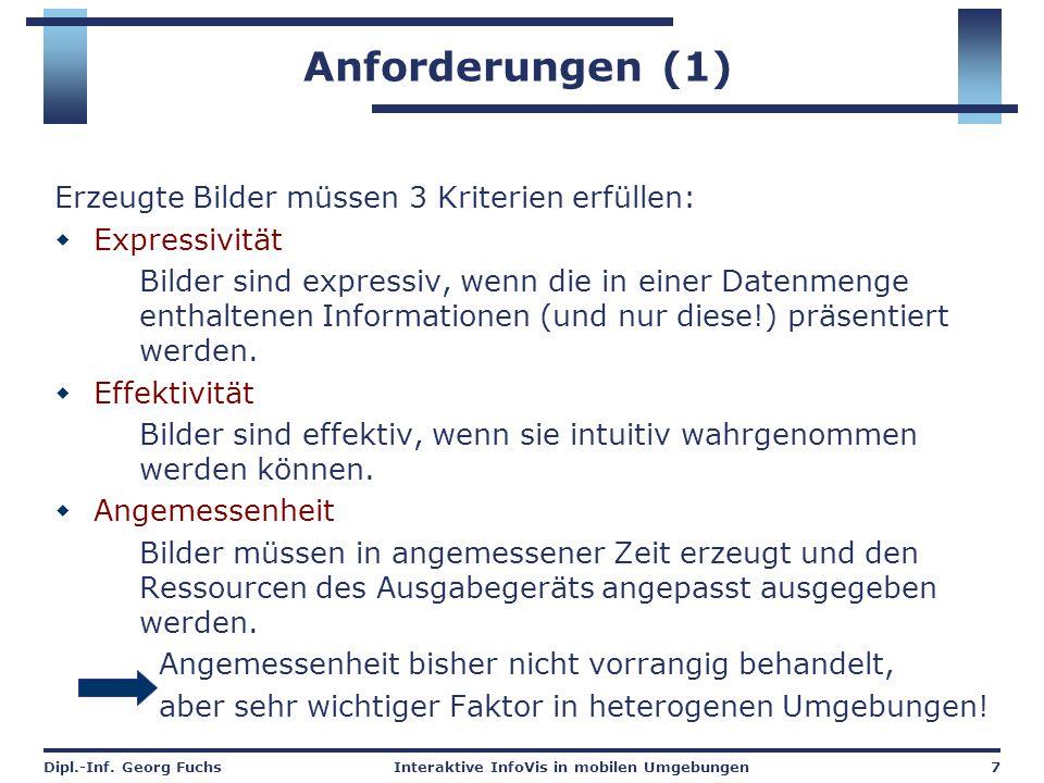 Dipl.-Inf. Georg FuchsInteraktive InfoVis in mobilen Umgebungen7 Anforderungen (1) Erzeugte Bilder müssen 3 Kriterien erfüllen:  Expressivität Bilder