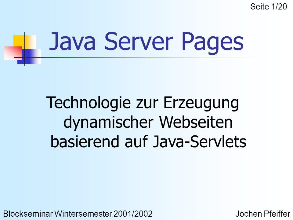 Java Server Pages Technologie zur Erzeugung dynamischer Webseiten basierend auf Java-Servlets Blockseminar Wintersemester 2001/2002Jochen Pfeiffer Seite 1/20