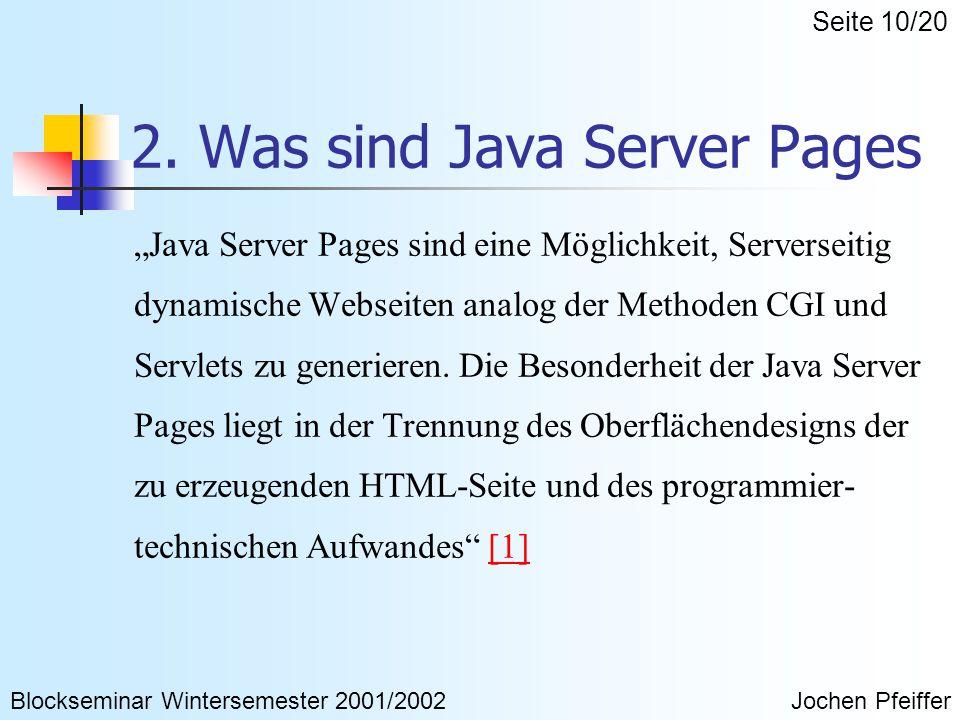 """2. Was sind Java Server Pages """"Java Server Pages sind eine Möglichkeit, Serverseitig dynamische Webseiten analog der Methoden CGI und Servlets zu gene"""