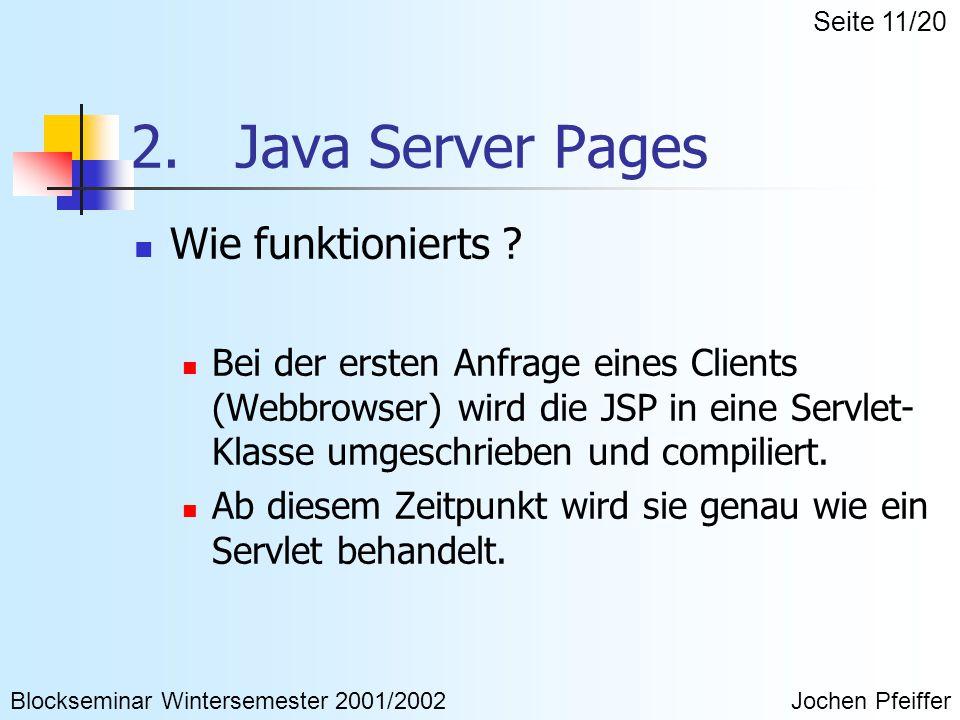 2. Java Server Pages Wie funktionierts ? Bei der ersten Anfrage eines Clients (Webbrowser) wird die JSP in eine Servlet- Klasse umgeschrieben und comp