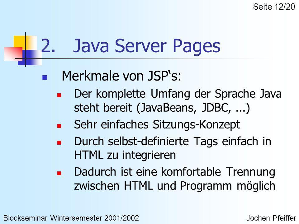 2. Java Server Pages Merkmale von JSP's: Der komplette Umfang der Sprache Java steht bereit (JavaBeans, JDBC,...) Sehr einfaches Sitzungs-Konzept Durc