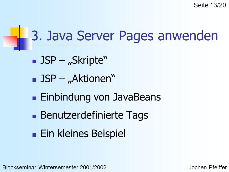 """3. Java Server Pages anwenden JSP – """"Skripte"""" JSP – """"Aktionen"""" Einbindung von JavaBeans Benutzerdefinierte Tags Ein kleines Beispiel Blockseminar Wint"""
