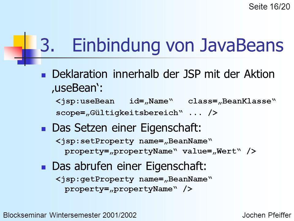 """3. Einbindung von JavaBeans Deklaration innerhalb der JSP mit der Aktion 'useBean': <jsp:useBean id=""""Name"""" class=""""BeanKlasse"""" scope=""""Gültigkeitsbereic"""