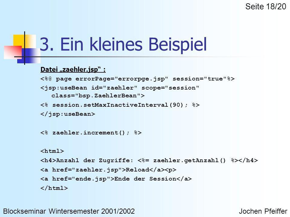 """3. Ein kleines Beispiel Datei """"zaehler.jsp"""" : Anzahl der Zugriffe: Reload Ende der Session Blockseminar Wintersemester 2001/2002Jochen Pfeiffer Seite"""