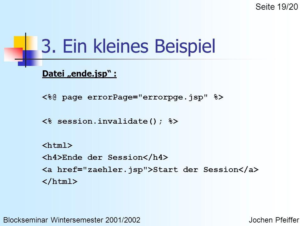 """3. Ein kleines Beispiel Datei """"ende.jsp"""" : Ende der Session Start der Session Blockseminar Wintersemester 2001/2002Jochen Pfeiffer Seite 19/20"""