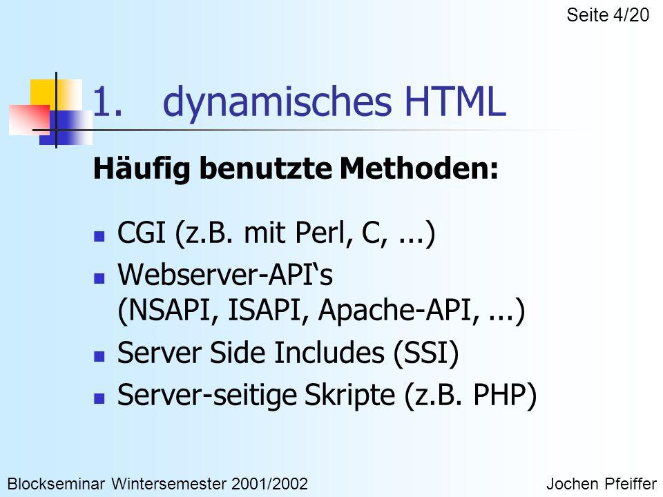 1. dynamisches HTML Häufig benutzte Methoden: CGI (z.B.