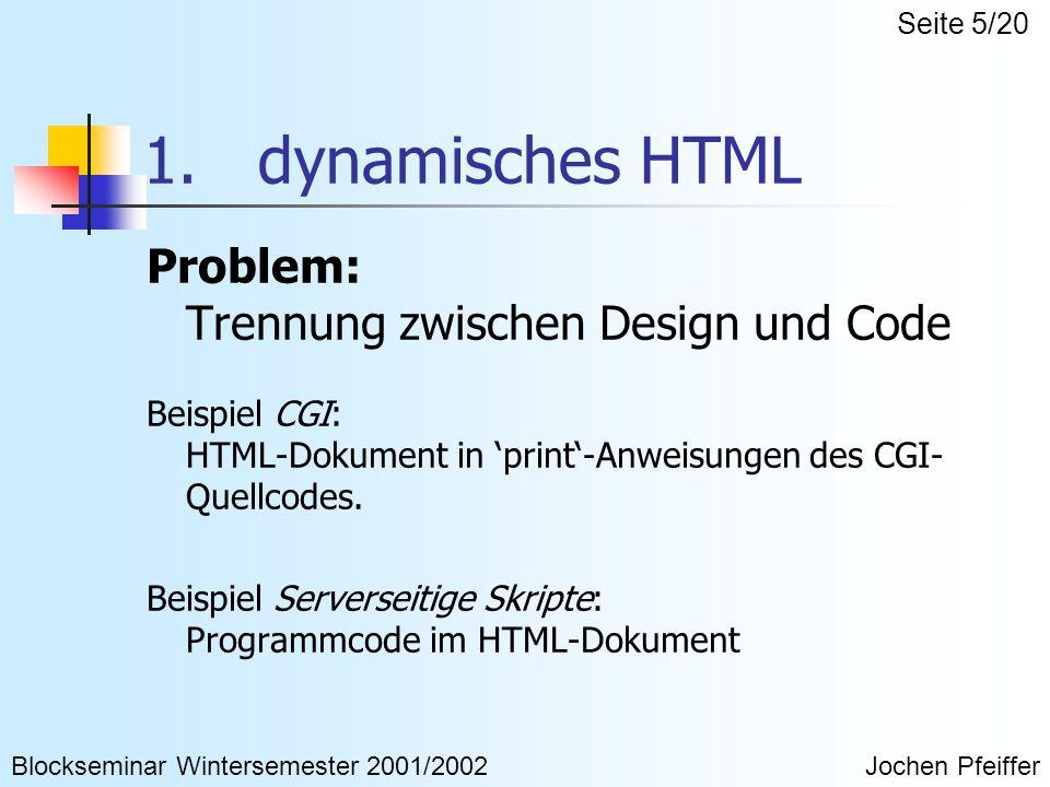 1. dynamisches HTML Problem: Trennung zwischen Design und Code Beispiel CGI: HTML-Dokument in 'print'-Anweisungen des CGI- Quellcodes. Beispiel Server
