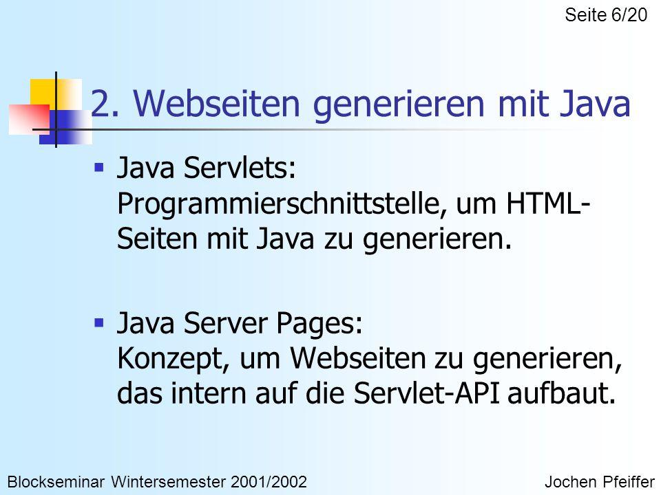 2. Webseiten generieren mit Java  Java Servlets: Programmierschnittstelle, um HTML- Seiten mit Java zu generieren.  Java Server Pages: Konzept, um W