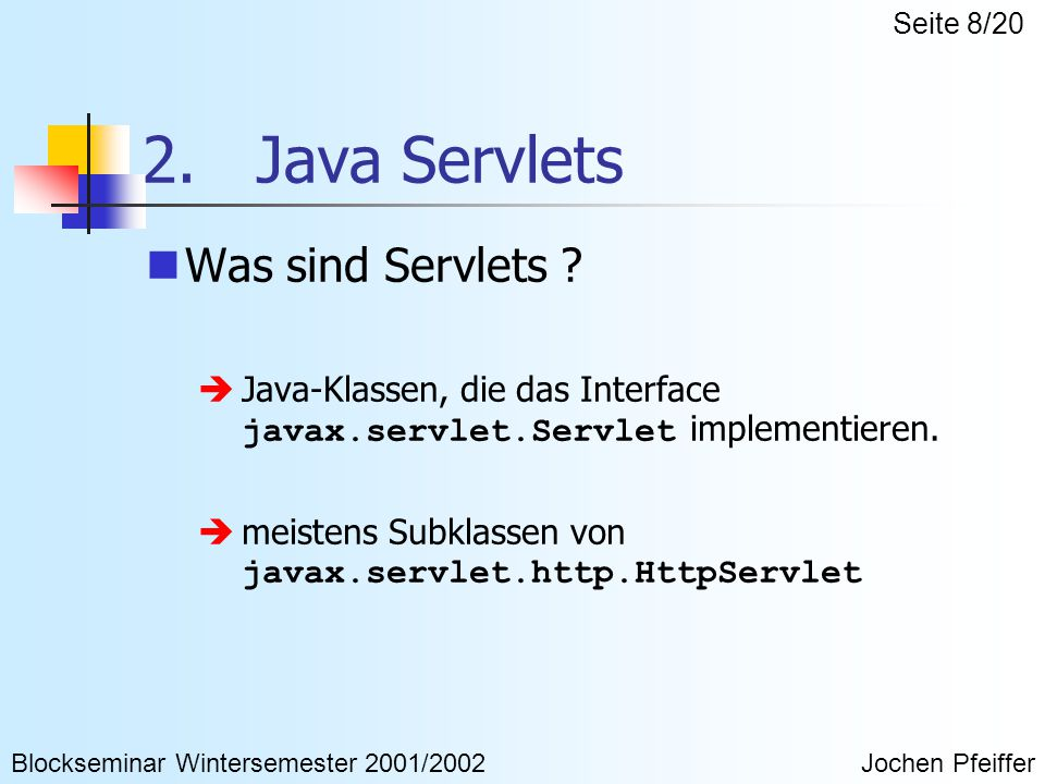 2. Java Servlets Was sind Servlets ?  Java-Klassen, die das Interface javax.servlet.Servlet implementieren.  meistens Subklassen von javax.servlet.h