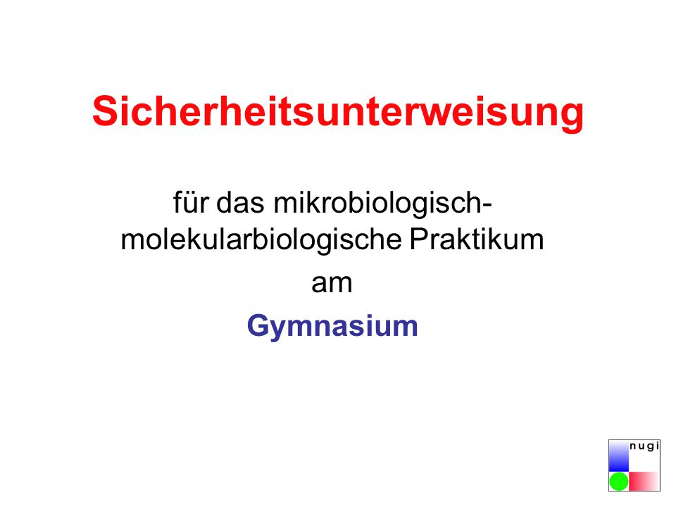 Sicherheitsunterweisung für das mikrobiologisch- molekularbiologische Praktikum am Gymnasium