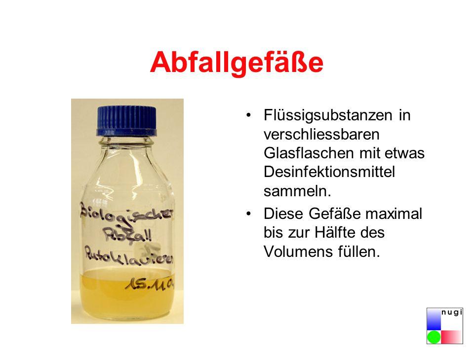 Abfallgefäße Flüssigsubstanzen in verschliessbaren Glasflaschen mit etwas Desinfektionsmittel sammeln. Diese Gefäße maximal bis zur Hälfte des Volumen