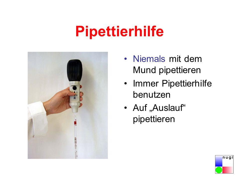 """Pipettierhilfe Niemals mit dem Mund pipettieren Immer Pipettierhilfe benutzen Auf """"Auslauf pipettieren"""