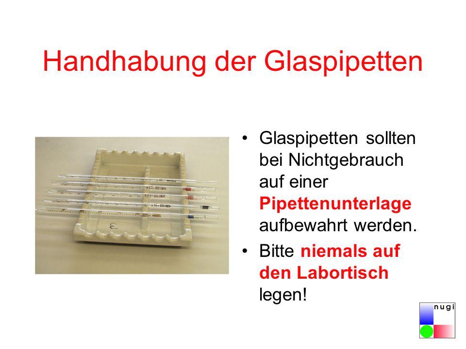 Handhabung der Glaspipetten Glaspipetten sollten bei Nichtgebrauch auf einer Pipettenunterlage aufbewahrt werden. Bitte niemals auf den Labortisch leg