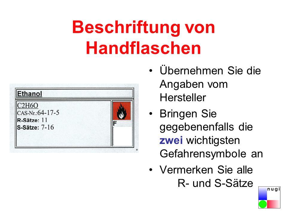 Beschriftung von Handflaschen Übernehmen Sie die Angaben vom Hersteller Bringen Sie gegebenenfalls die zwei wichtigsten Gefahrensymbole an Vermerken S