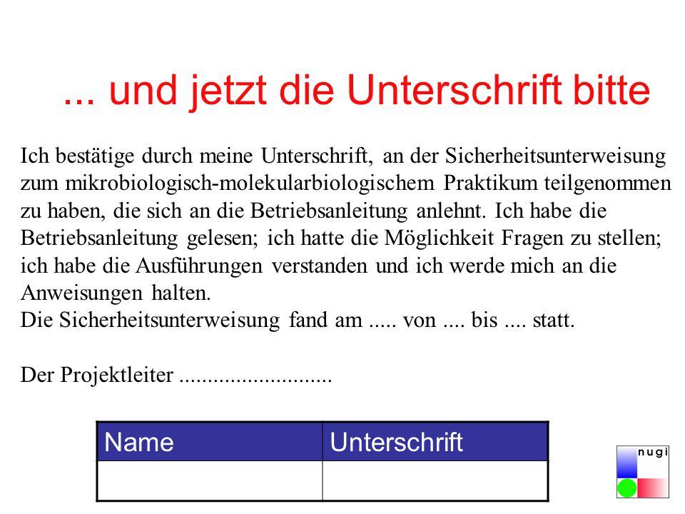 ... und jetzt die Unterschrift bitte Ich bestätige durch meine Unterschrift, an der Sicherheitsunterweisung zum mikrobiologisch-molekularbiologischem