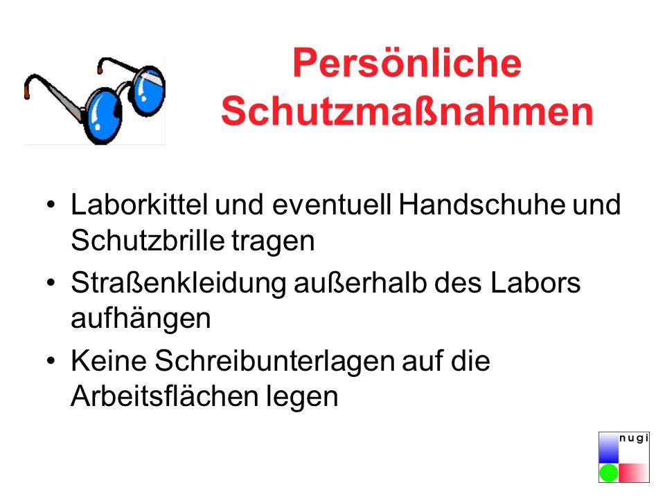 Persönliche Schutzmaßnahmen Laborkittel und eventuell Handschuhe und Schutzbrille tragen Straßenkleidung außerhalb des Labors aufhängen Keine Schreibunterlagen auf die Arbeitsflächen legen
