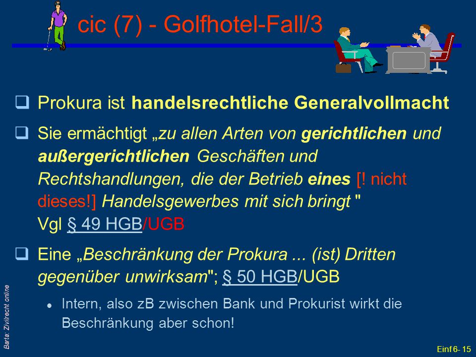 """Einf 6- 15 Barta: Zivilrecht online cic (7) - Golfhotel-Fall/3 qProkura ist handelsrechtliche Generalvollmacht qSie ermächtigt """"zu allen Arten von ger"""
