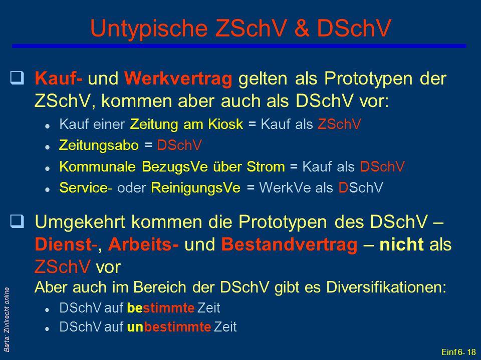 Einf 6- 18 Barta: Zivilrecht online Untypische ZSchV & DSchV qKauf- und Werkvertrag gelten als Prototypen der ZSchV, kommen aber auch als DSchV vor: l