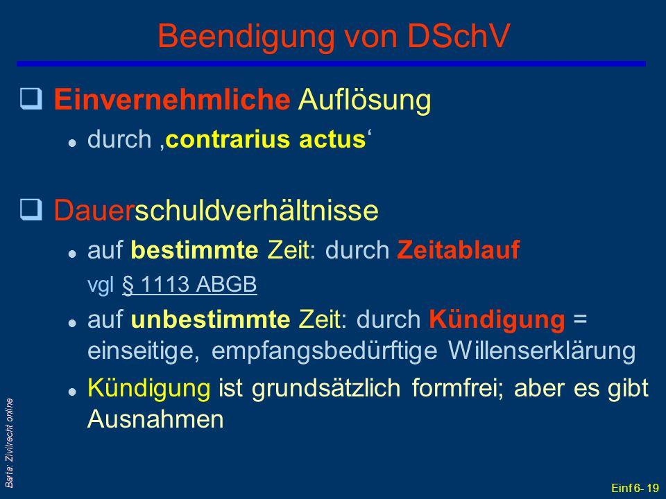 Einf 6- 19 Barta: Zivilrecht online Beendigung von DSchV qEinvernehmliche Auflösung l durch 'contrarius actus' qDauerschuldverhältnisse l auf bestimmt
