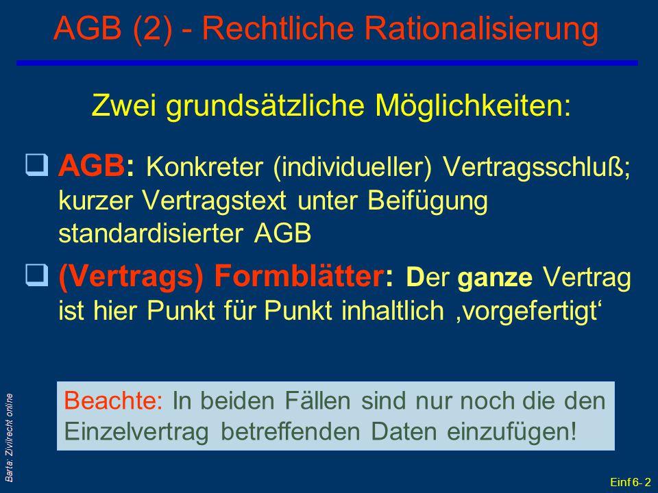 Einf 6- 2 Barta: Zivilrecht online AGB (2) - Rechtliche Rationalisierung Zwei grundsätzliche Möglichkeiten: qAGB: Konkreter (individueller) Vertragssc