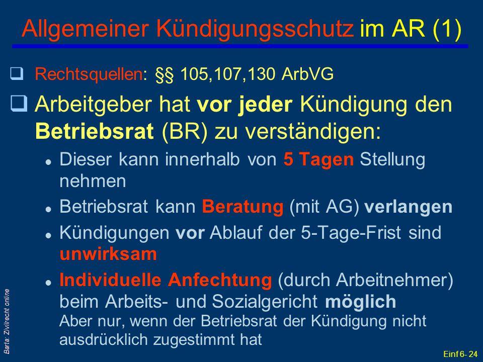 Einf 6- 24 Barta: Zivilrecht online Allgemeiner Kündigungsschutz im AR (1) qRechtsquellen: §§ 105,107,130 ArbVG qArbeitgeber hat vor jeder Kündigung d