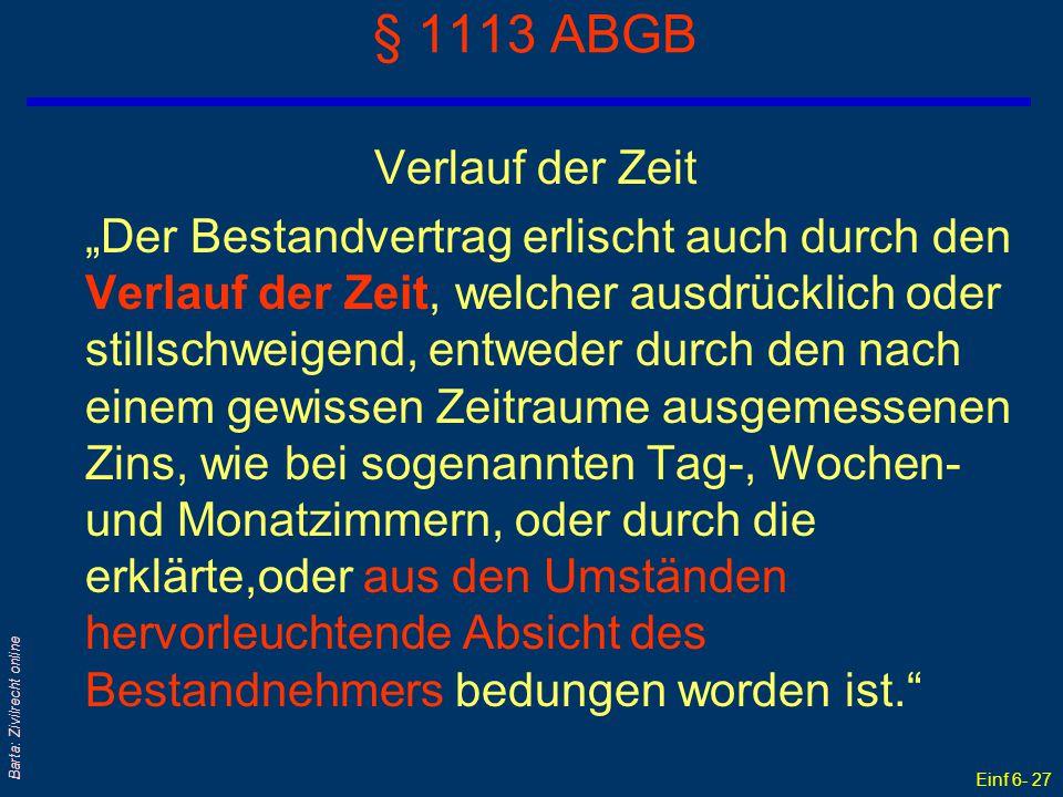 """Einf 6- 27 Barta: Zivilrecht online § 1113 ABGB Verlauf der Zeit """"Der Bestandvertrag erlischt auch durch den Verlauf der Zeit, welcher ausdrücklich od"""