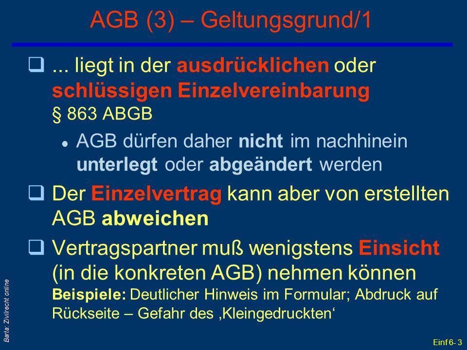 Einf 6- 3 Barta: Zivilrecht online AGB (3) – Geltungsgrund/1 q... liegt in der ausdrücklichen oder schlüssigen Einzelvereinbarung § 863 ABGB l AGB dür