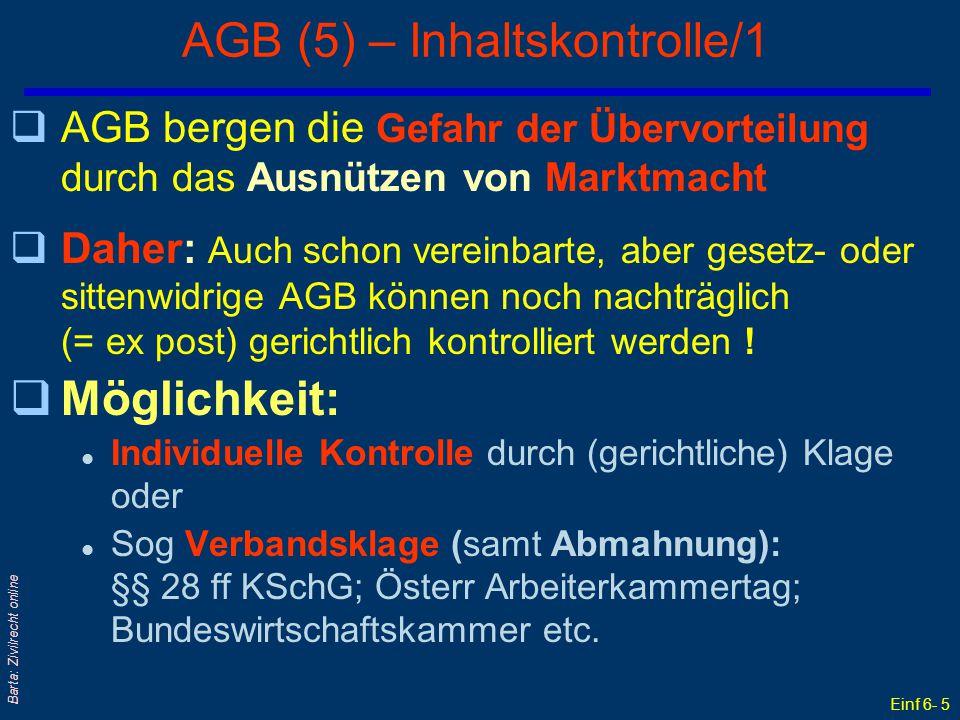Einf 6- 6 Barta: Zivilrecht online AGB (6) – Inhaltskontrolle/2 qNormative Kriterien für gerichtliche Inhaltskontrolle: l § 879 Abs 1 ABGB: 'Gute Sitten' als Generalklausel l § 879 Abs 3 ABGB: grob benachteiligende Nebenbestimmungen l § 864a ABGB: Ungewöhnlichkeitsregel l § 6 KSchG: unzulässige Vertragsbestandteile l Auslegung wie Verträge: insbes § 915 ABGB qRechtsfolge bei Gesetz- oder Sittenwidrigkeit: Teilnichtigkeit/ Restgültigkeit