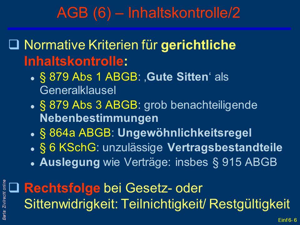 Einf 6- 6 Barta: Zivilrecht online AGB (6) – Inhaltskontrolle/2 qNormative Kriterien für gerichtliche Inhaltskontrolle: l § 879 Abs 1 ABGB: 'Gute Sitt