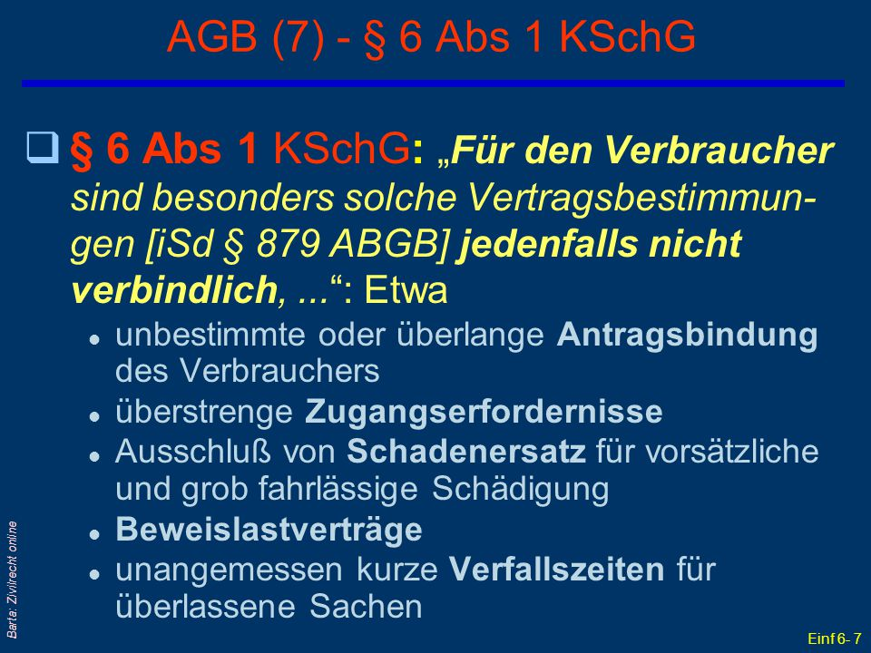 """Einf 6- 7 Barta: Zivilrecht online AGB (7) - § 6 Abs 1 KSchG q§ 6 Abs 1 KSchG: """"Für den Verbraucher sind besonders solche Vertragsbestimmun- gen [iSd"""
